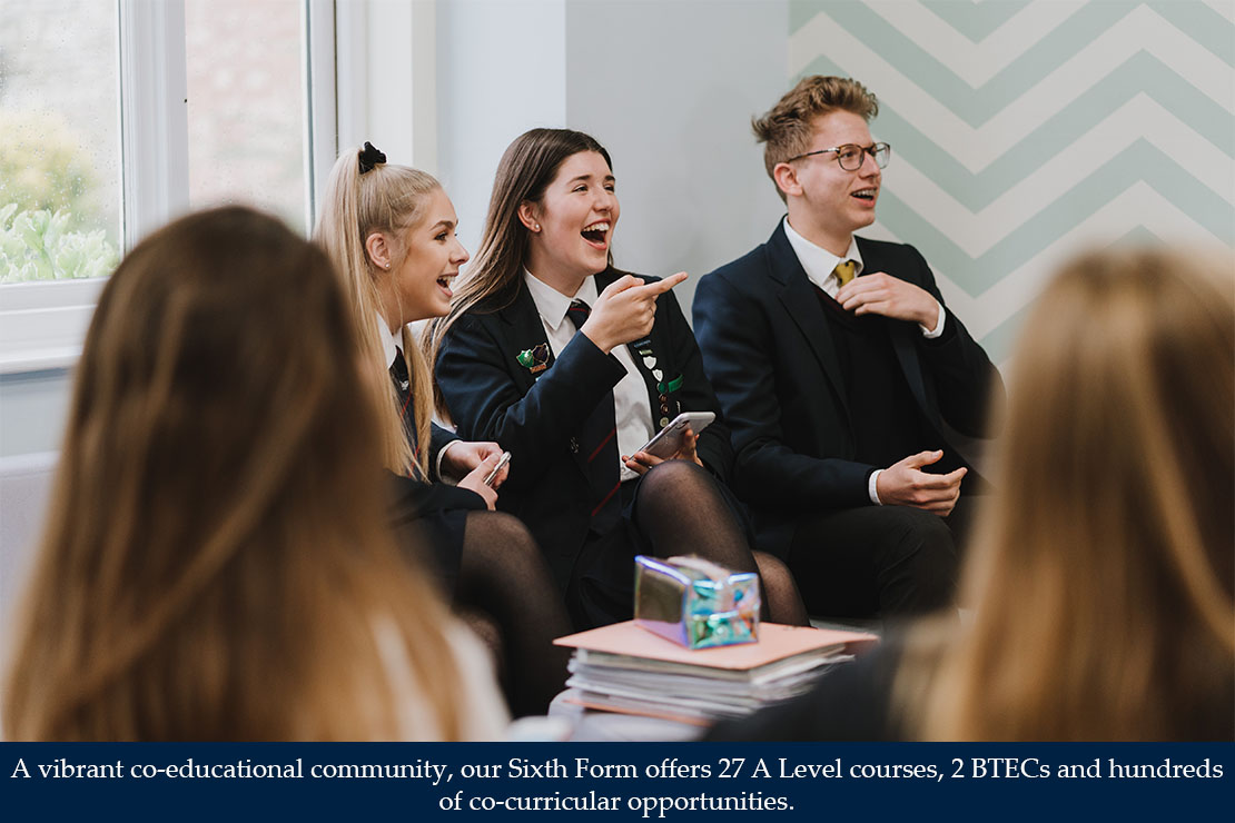 A vibrant co-educational community, our Sixth Form offers 27 A Level subjects and 2 BTECS