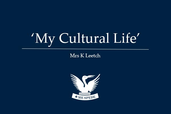 'My Cultural Life' - Mrs K Leetch