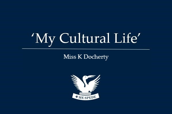 'My Cultural Life' - Miss K Docherty