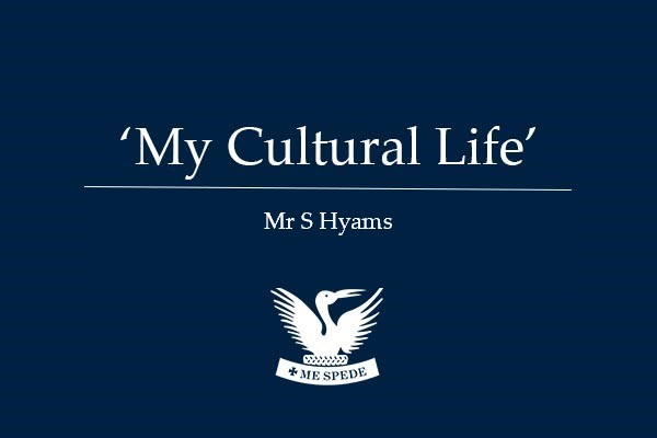 'My Cultural Life' - Mr S Hyams