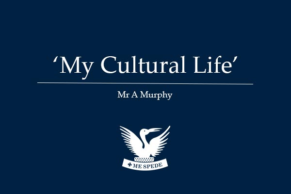 'My Cultural Life' - Mr A Murphy